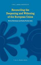 Reconciling the deepening and widening of the European Union : [Asser Institute Colloquium on European Law, session 36-29 September 2006]