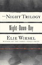 The night trilogy : Night ; Dawn ; Day / Elie Wiesel