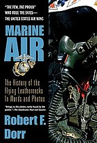 Marine Air : the history of the flying leathernecks in words and photos