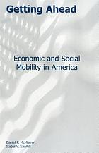 Getting ahead : economic and social mobility in America