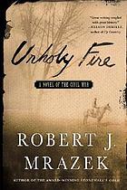 Unholy fire : a novel of the Civil War