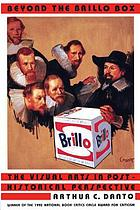 Beyond the brillo box : the visual arts in post-historical perspective