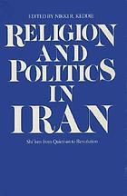 Religion and politics in Iran : Shiʻism from quietism to revolution