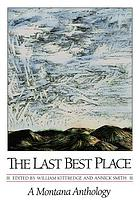 The Last best place : a Montana anthology