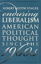Enduring liberalism : American political thought since the 1960s