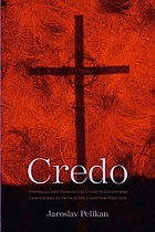Credo : historical and theological guide to creeds and confessions of faith in the Christian tradition