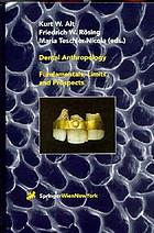 Dental anthropology : fundamentals, limits, and prospects