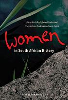 Women in South African history : they remove boulders and cross rivers = basus'iimbokodo, bawel'imilambo