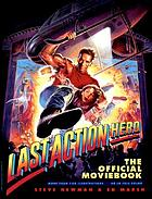 Last action hero : from the story by Zak Penn & Adam Leff and the screenplay by Shane Black & David Arnott Last action hero : the official moviebook