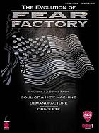 The evolution of Fear Factory : [includes 13 songs from Soul of a new machine, Demanufacture, Obsolete]