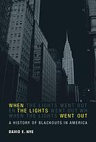 When the lights went out : a history of blackouts in America