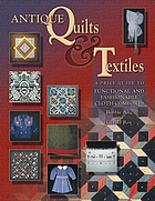 Antique quilts & textiles : a price guide to functional and fashionable cloth comforts