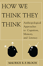 How we think they think : anthropological approaches to cognition, memory, and literacy