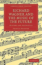 Richard Wagner and the music of the future; history and aesthetics