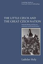 The little Czech and the Great Czech Nation : national identity and the post-communist transformation of society