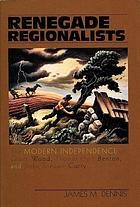 Renegade regionalists : the modern independence of Grant Wood, Thomas Hart Benton, and John Steuart Curry