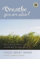 Breathe, you are alive! : the sutra on the full awareness of breathing