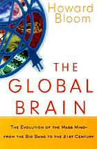 The global brain : the evolution of mass mind from the big bang to the 21st century