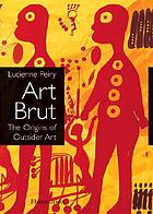 Art brut : the origins of outsider art