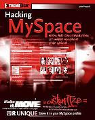 Hacking MySpace : customizations and mods to make MySpace your space