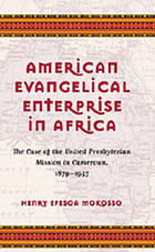 American evangelical enterprise in Africa : the case of the United Presbyterian mission in Cameroun, 1879-1957