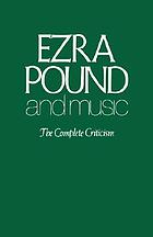 Ezra Pound and music : the complete criticism