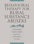 Behavioral therapy for rural substance abusers : a treatment intervention for substance abusers
