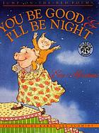 You be good & I'll be night : jump-on-the-bed poems