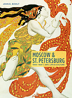 Moscow & St. Petersburg 1900-1920 : art, life & culture of the Russian silver age