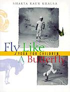 Fly like a butterfly : yoga for children