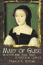 Mary of Guise in Scotland, 1548-1560 : a political career