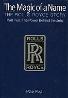 The magic of a name : the Rolls-Royce story. Pt. 2, the power behind the jets, 1945-1987