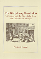 The disciplinary revolution Calvinism and the rise of the state in early modern Europe