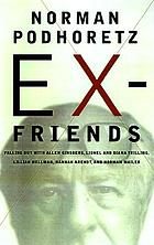 Ex-friends : falling out with Allen Ginsberg, Lionel & Diana Trilling, Lillian Hellman, Hannah Arendt, and Norman Mailer