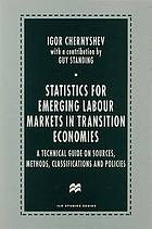 Statistics for emerging labour markets in transition economies : a technical guide on sources, methods, classifications, and policies
