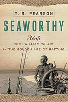 Seaworthy : adrift with William Willis in the golden age of rafting
