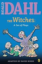 Roald Dahl's The witches : a set of plays