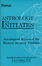Astrology for initiates : astrological secrets of the western mystery tradition