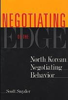Negotiating on the edge : North Korean negotiating behavior
