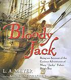 "Bloody Jack being an account of the curious adventures of Mary ""Jacky"" Faber, Ship's Boy"