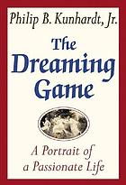 The dreaming game : a portrait of a passionate life