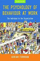 The psychology of behaviour at work : the individual in the organization