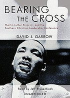 Bearing the cross Martin Luther King, Jr. and the Southern Christian Leadership Conference