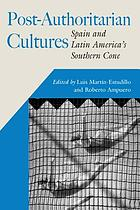 Post-authoritarian cultures Spain and Latin America's Southern Cone
