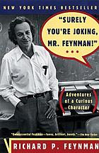 "Surely you're joking, Mr. Feynman!"" : adventures of a curious character"