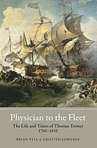 Physician to the fleet : the life and times of Thomas Trotter, 1760-1832