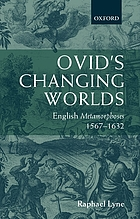 Ovid's changing worlds English Metamorphoses, 1567-1632