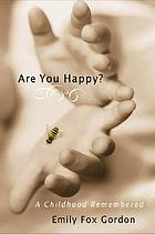 Are you happy? : a childhood remembered