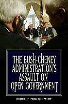 The Bush-Cheney administration's assault on open government