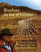 Bivalves an eon of evolution : paleobiological studies honoring Norman D. Newell